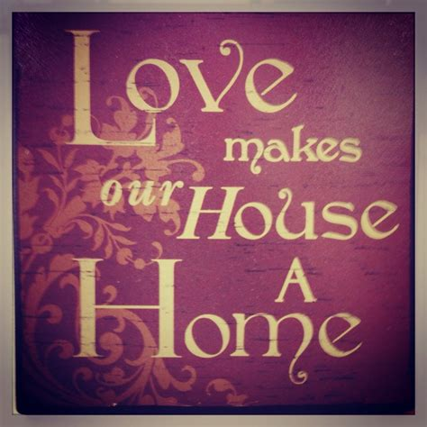 love is a house 176 best images about beautiful home quotes on pinterest real estate quotes quotes