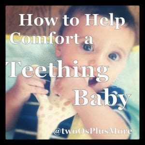 how to comfort a teething baby two os more how to help comfort a teething baby
