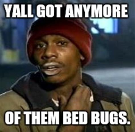 Bed Bug Meme - y all got any more of that meme imgflip