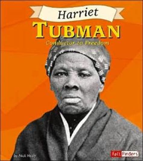 harriet tubman children s biography harriet tubman conductor to freedom by nick healy