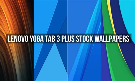 themes for lenovo tab s8 download lenovo yoga tab 3 plus stock wallpapers droidviews
