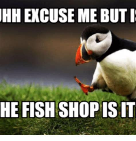 Me Me Meme - hh excuse me but i he fish shopisit gone fishing meme on