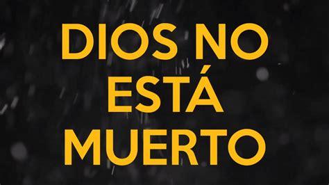 printable lyrics to god s not dead dios no est 225 muerto miel san marcos letra god s not