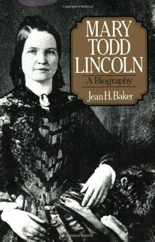 biography lincoln book mary todd lincoln a biography by jean h baker reviews