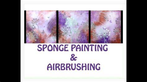 acrylic painting with sponge acrylic painting using sponge and airbrush
