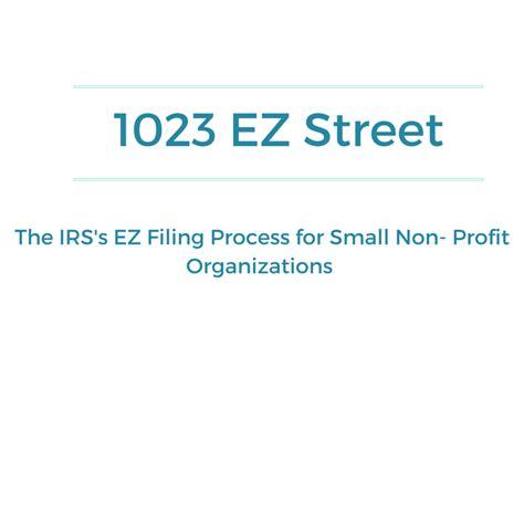 The EZ Filing Process For Small Nonprofit Organizations ... 1023 Ez Status