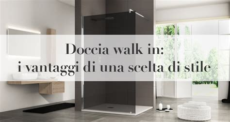box doccia walk in doccia walk in i vantaggi di una scelta di stile