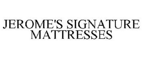 jerome s signature mattresses trademark of jerome s