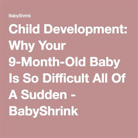 Why So All Of A Sudden Hollyscoop by Child Development Why Your 9 Month Baby Is So