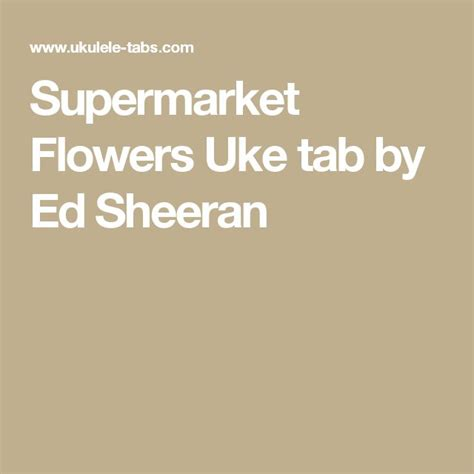 ed sheeran supermarket flowers lyrics supermarket flowers uke tab by ed sheeran ukelele