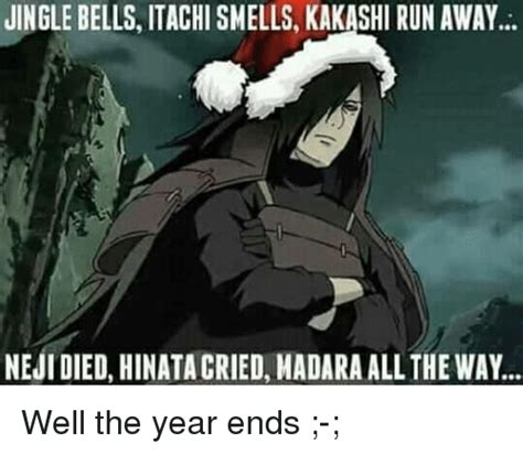 Madara Meme - jingle bells itachi smells kakashirun away nejidied