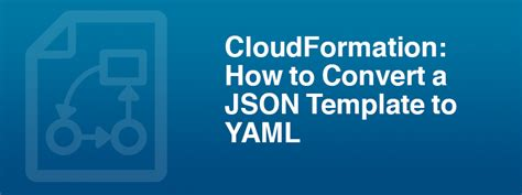 How To Convert A Cloudformation Template From Json To Yaml Cloudformation Template Generator