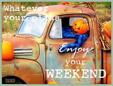 Whatever Your Plans Enjoy Your Weekend Pictures, Photos