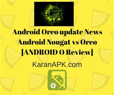 Android Nougat Vs Oreo by Android 8 0 Update Archives Karanapk
