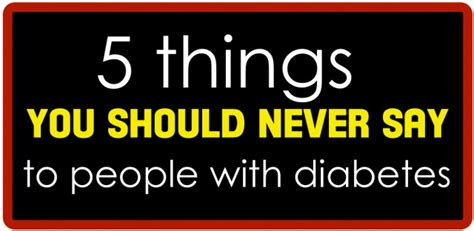 7 Things Never To Say To Someone Whos Dieting by 5 Things You Should Never Say To A Person With Diabetes