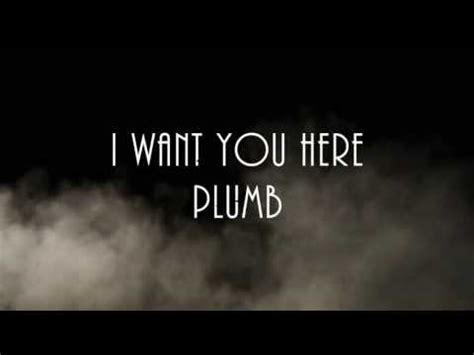 Here With Me Plumb Lyrics by I Want You Here Plumb Lyrics