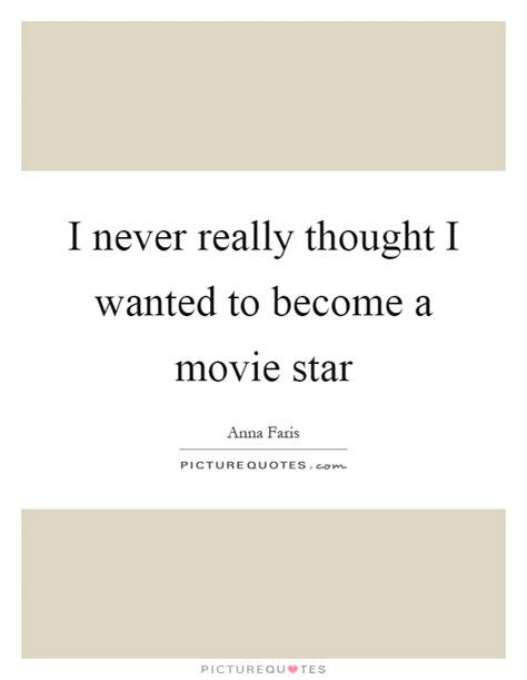 movie quotes just when i thought i was out i never really thought i wanted to become a movie star