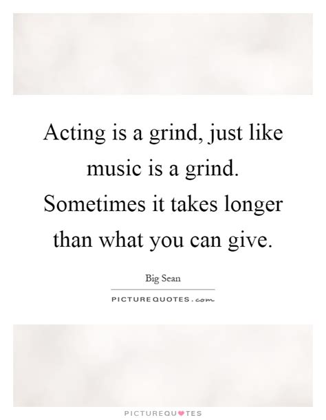 Sometimes A Is Just A by Acting Is A Grind Just Like Is A Grind Sometimes