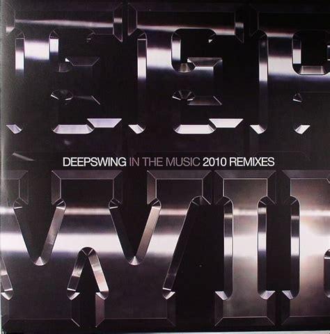 deep swing in the music deep swing in the music 2010 remixes vinyl at juno records