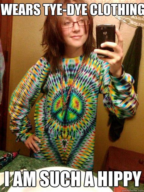 Hippy Memes - wears tye dye clothing i am such a hippy trendy hippy