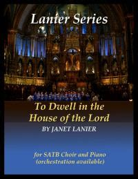 dwell in the house of the lord to dwell in the house of the lord for satb chorus janet lanier