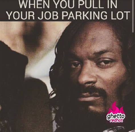 Funny Job Memes - when you pull in your job just plain funny pinterest
