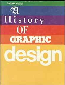 history of graphic design a history of graphic design philip b meggs