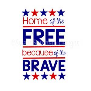 home of the free because of the brave shirt home of the free because of the brave svg instant