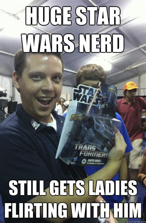Star Wars Nerd Meme - huge star wars nerd still gets ladies flirting with him