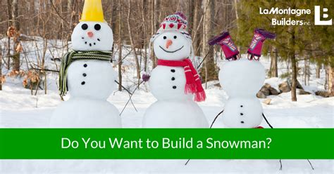 what do you need to build a house lamontagne builders do you want to build a snowman