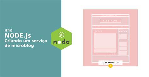 node js express angular tutorial node js blog como criar um servi 231 o de microblog com node js