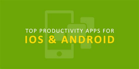 best productivity apps for android top productivity apps for ios android bright creations