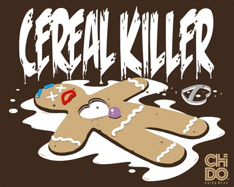 Tr3s Cereal Killer Cereal Killer cereal killer by chidowear on deviantart