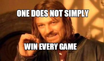 Meme Generator One Does Not Simply - meme creator one does not simply win every game meme
