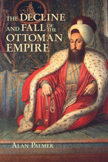 Ottoman Empire Book The Decline And Fall Of The Ottoman Empire Fall River Press Edition By Alan Palmer Nook Book