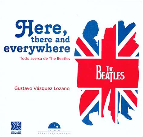 libro here here there and everywhere gustavo vazquez lozano libro