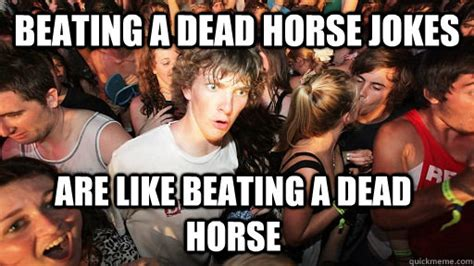 Beating A Dead Horse Meme - beating a dead horse jokes are like beating a dead horse