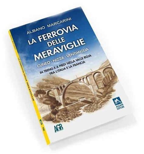 libro la ferrovia sotterranea la ferrovia delle meraviglie cuneo nizza ventimiglia libro 15 00 euro lo shop di