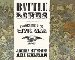 need ari jackson fettered books battle lines a graphic history of the civil war by ari