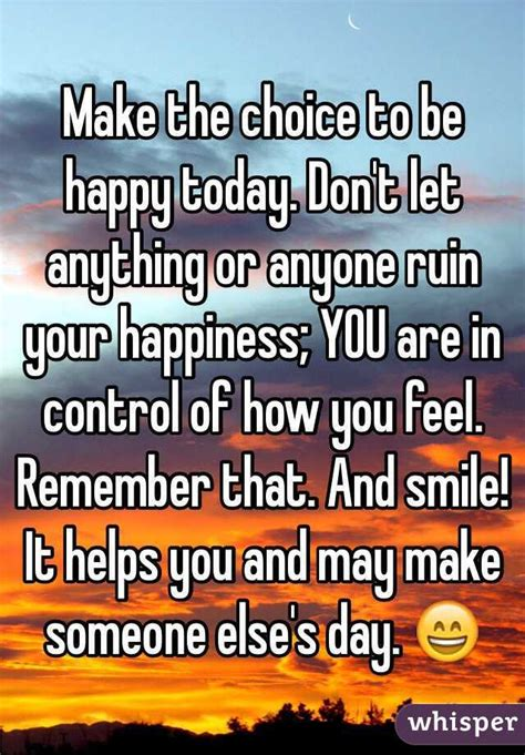 Dont Let Traditions Spoil Your Day by Make The Choice To Be Happy Today Don T Let Anything Or