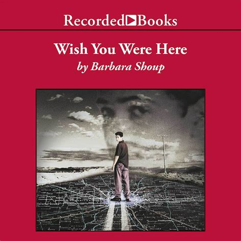 wish you were here a novel wish you were here audiobook by barbara shoup for