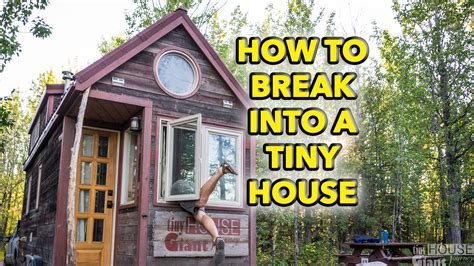 how to break in a house how to break into a tiny house