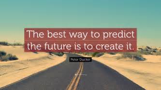 The Best Way To Predict The Future Is To Create It Essay by Predict Quotes Like Success