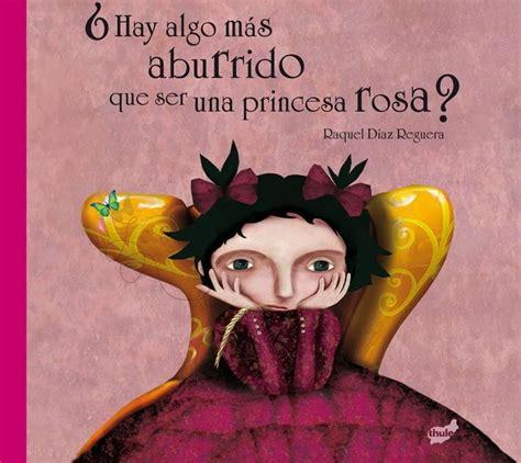 so 241 ando cuentos 191 hay algo m 193 s aburrido que ser una princesa rosa segunda edici 211 n