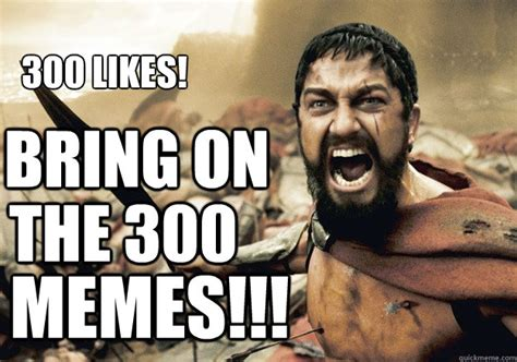 Likes Meme - bring on the 300 memes 300 likes 300 tonight we dine