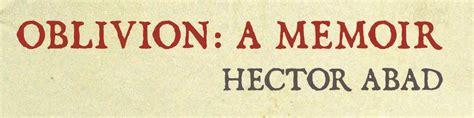 el olvido que seremos oblivion a memoir edition books oblivion a memoir by hector abad wins wola duke human