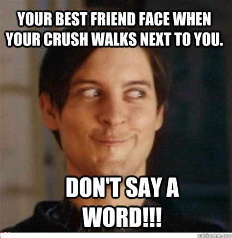 Meme Crush - your best friend face when your crush walks next to you