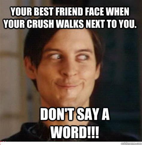 Meme Best Friend - your best friend face when your crush walks next to you