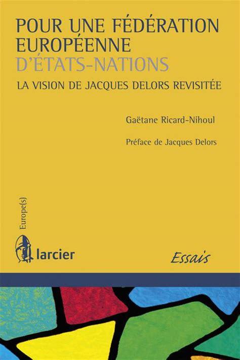 libro repenser letat pour une livre pour une f 233 d 233 ration europ 233 enne d etats nations la vision de jacques delors revisit 233 e
