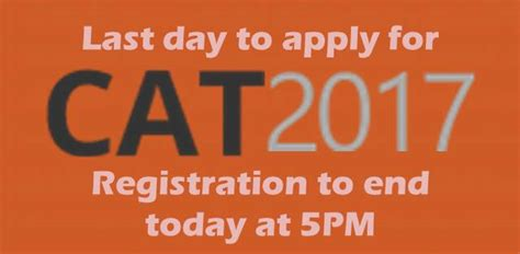 Mba Registration Date 2017 by Cat 2017 Registration To End Today At 5pm